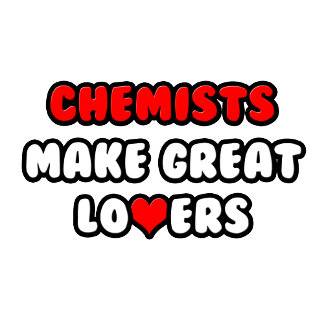 Chemists Make Great Lovers