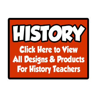 History Teacher Shirts, Gifts and Apparel