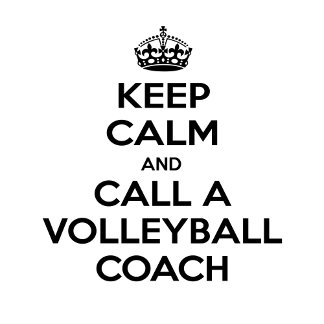 Keep Calm and Call a Volleyball Coach