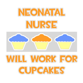Neonatal Nurse ... Will Work For Cupcakes
