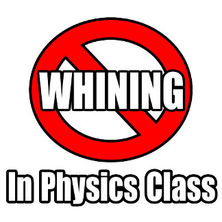 No Whining In Physics Class