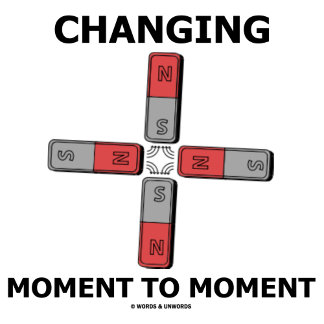 Changing Moment To Moment