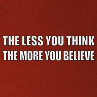 The Less You Think, The More You Believe