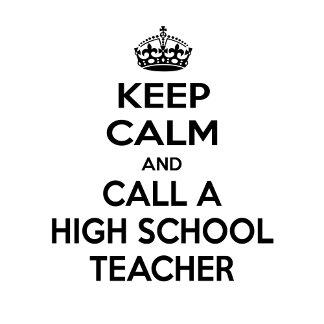 Keep Calm and Call a High School Teacher