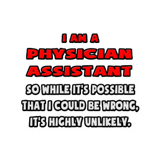 Funny Physician Assistant .. Highly Unlikely