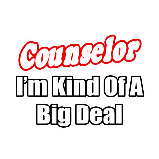 Counselor...Kind of a Big Deal