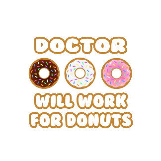 Doctor ... Will Work For Donuts