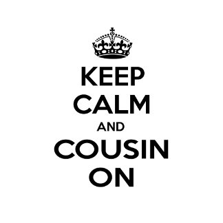 Keep Calm and Cousin On