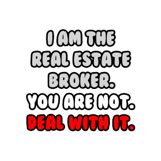Deal With It .. Funny Real Estate Broker