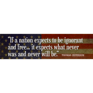 Jefferson: If a nation expects to be ignorant...