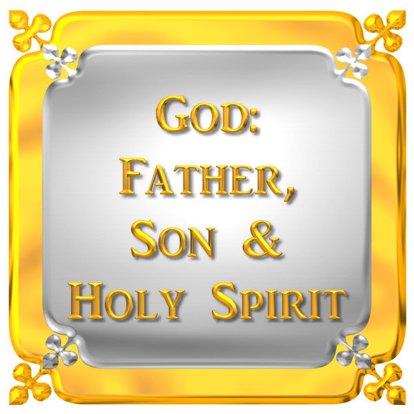 GOD: FATHER, SON & HOLY SPIRIT