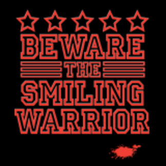 Beware the Smiling Warrior
