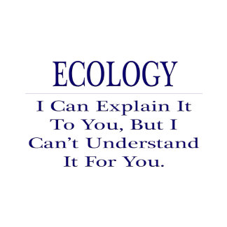Ecology .. Explain Not Understand