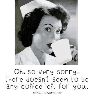 Nurse - So Very Sorry ...No Coffee for You.