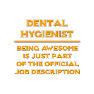 Awesome Dental Hygienist .. Job Description