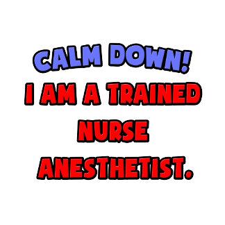 Calm Down .. I am a Trained Nurse Anesthetist