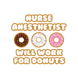 Nurse Anesthetist .. Will Work For Donuts