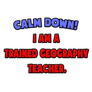 Calm Down .. I am a Trained Geography Teacher
