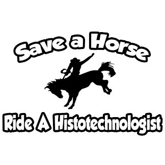 Save a Horse, Ride a Histotechnologist