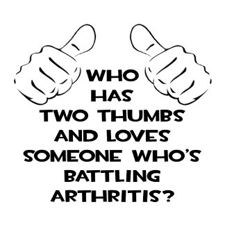 Two Thumbs and Loves Someone .. Arthritis