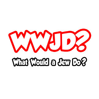 WWJD...What Would a Jew Do?