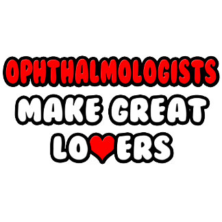 Ophthalmologists Make Great Lovers