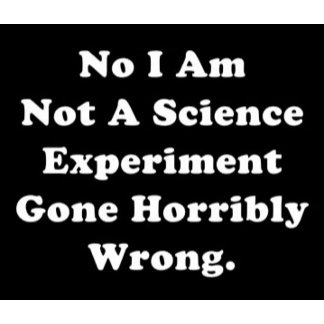 I Am Not A Science Experiment