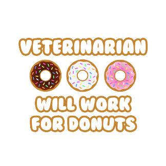 Veterinarian .. Will Work For Donuts
