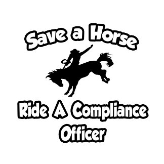 Save a Horse, Ride a Compliance Officer