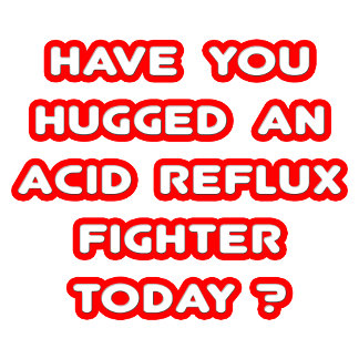 Have You Hugged An Acid Reflux Fighter Today?