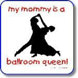 Mommy is a Ballroom Queen