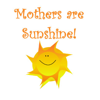 Mothers Are Sunshine