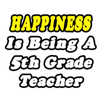 Happiness Is Being a 5th Grade Teacher