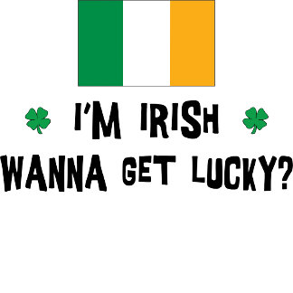 Irish Want To Get Lucky T-Shirts Gifts Cards