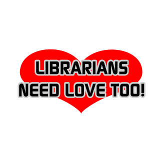 Librarians Need Love Too