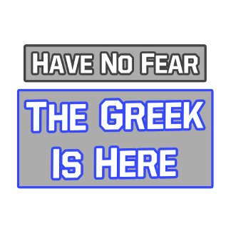 Have No Fear .. Greek Is Here
