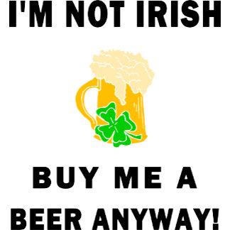I'm Not Irish Buy Me A Beer