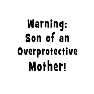 son of overprotective mother black text