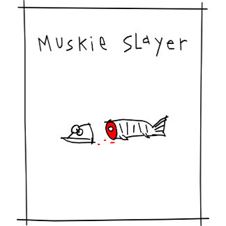 Muskie Slayer