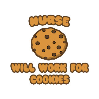 Nurse .. Will Work for Cookies
