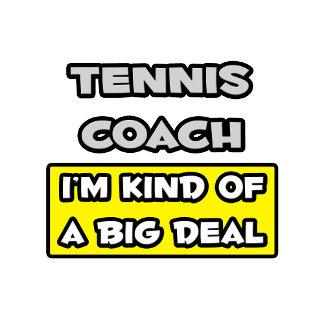 Tennis Coach .. I'm Kind of a Big Deal