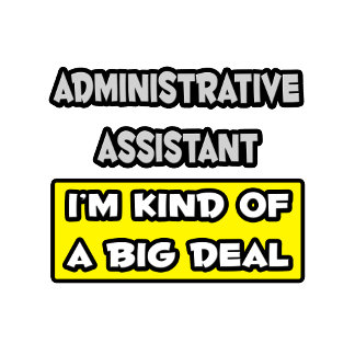 Administrative Asst .. I'm Kind of a Big Deal
