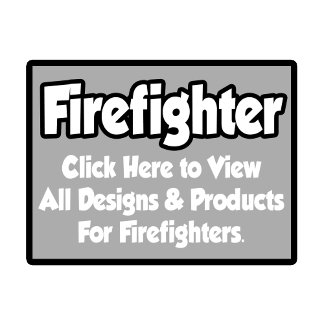 Firefighter Shirts, Gifts and Apparel