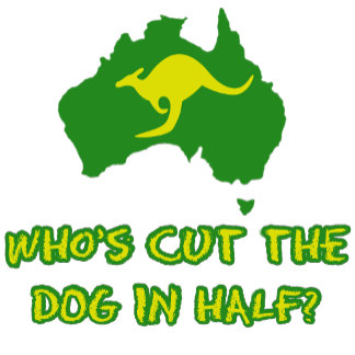 Who's cut the dog in half funny Aussie T shirts