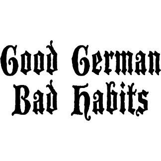 Funny Good German Bad Habits T-Shirts Gifts