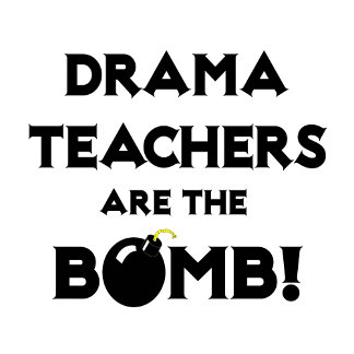 Drama Teachers Are The Bomb!