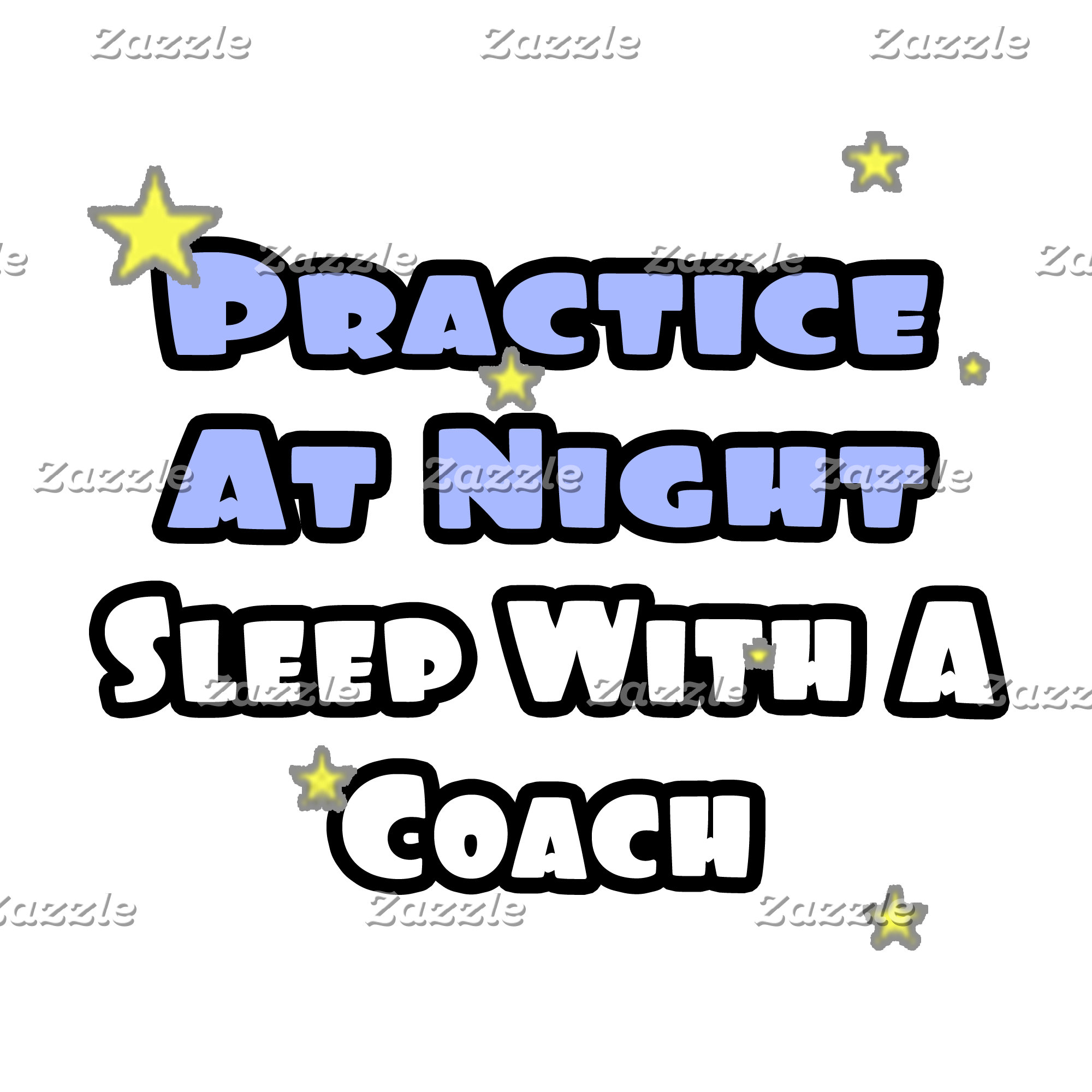 Practice At Night...Sleep With a Coach