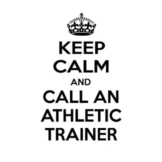 Keep Calm and Call an Athletic Trainer