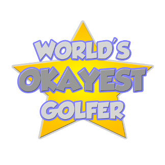 World's Okayest Golfer .. Joke