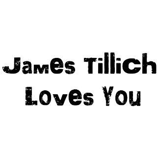 James Tillich Loves You